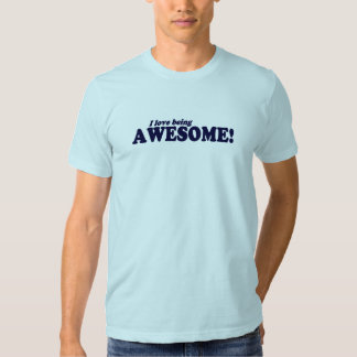 I Love Being Awesome! Tees