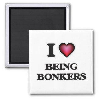 I Love Being Bonkers Magnet