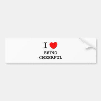I Love Being Cheerful Bumper Sticker