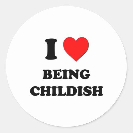 I love Being Childish Round Stickers