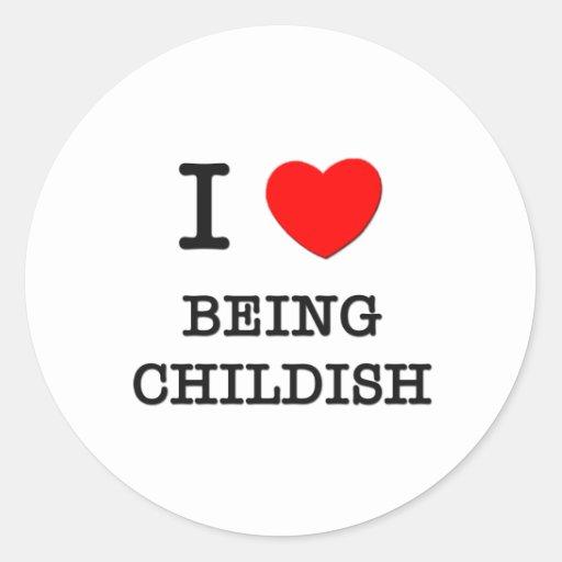 I Love Being Childish Stickers