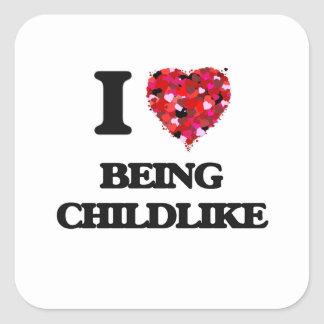 I love Being Childlike Square Sticker