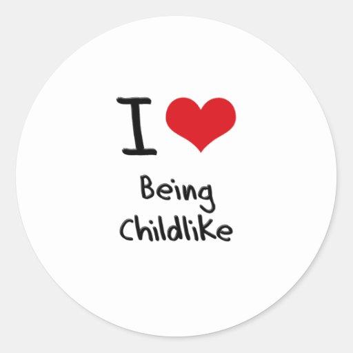 I love Being Childlike Round Sticker