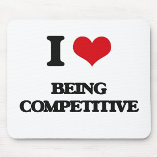I love Being Competitive Mouse Pad