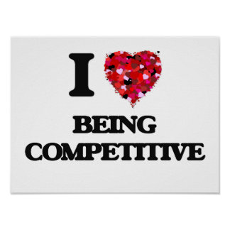 I love Being Competitive Poster