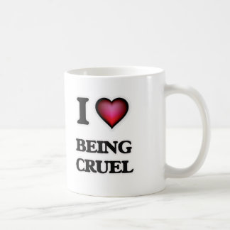 I love Being Cruel Coffee Mug
