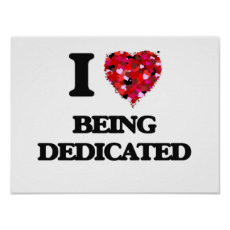 I Love Being Dedicated Poster