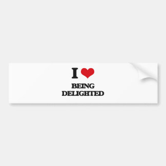 I Love Being Delighted Car Bumper Sticker