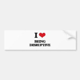 I Love Being Disruptive Bumper Sticker