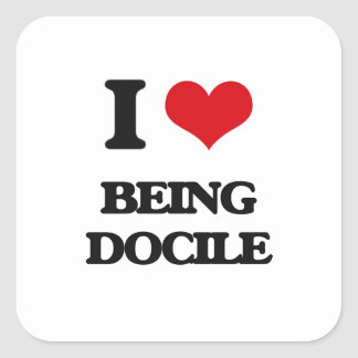 I Love Being Docile Square Sticker