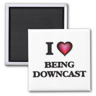 I Love Being Downcast Square Magnet