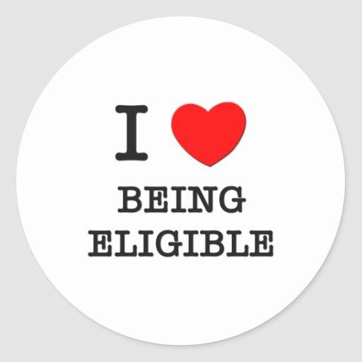 I love Being Eligible Round Sticker