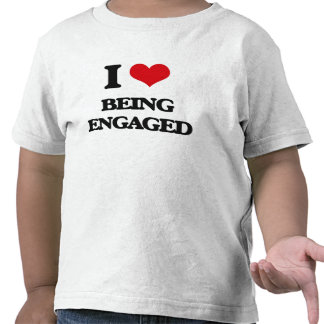 I love Being Engaged T-shirts