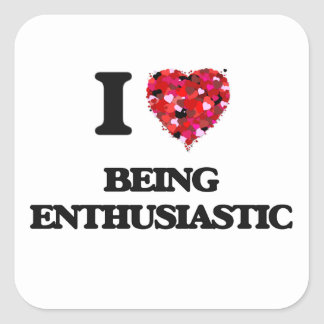 I love Being Enthusiastic Square Sticker
