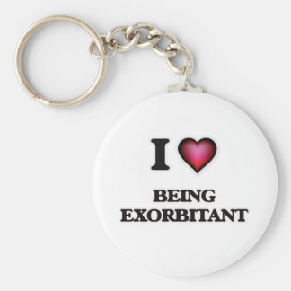 I love Being Exorbitant Keychain