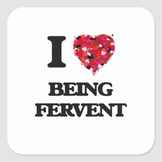 I Love Being Fervent Square Sticker