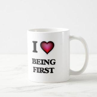 I Love Being First Coffee Mug