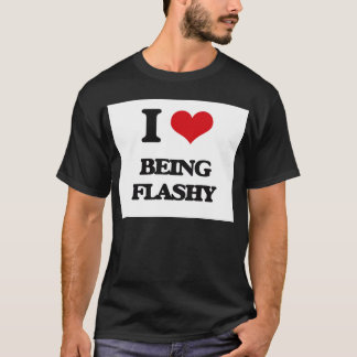 I Love Being Flashy T-Shirt