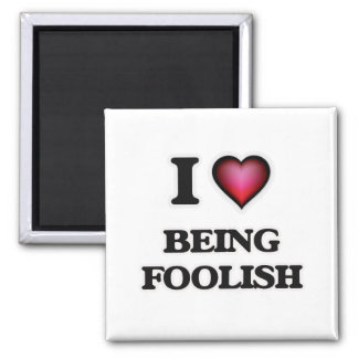 I Love Being Foolish Magnet