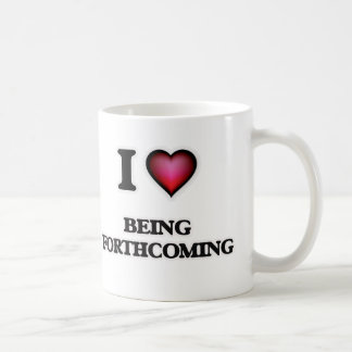 I Love Being Forthcoming Coffee Mug