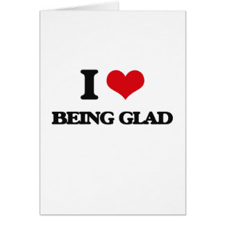 I Love Being Glad Greeting Card