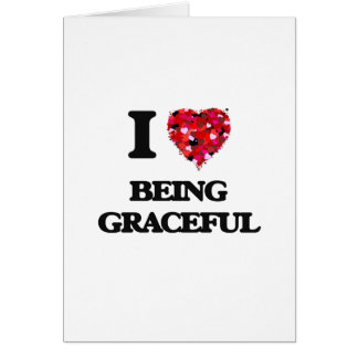 I Love Being Graceful Greeting Card