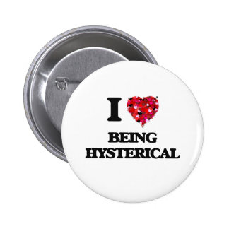 I Love Being Hysterical 2 Inch Round Button