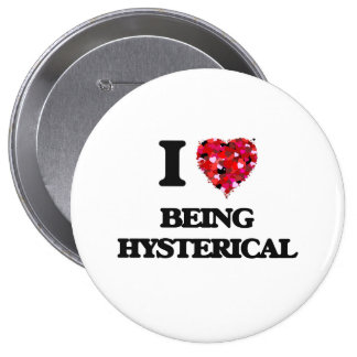 I Love Being Hysterical 4 Inch Round Button