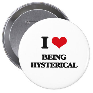 I Love Being Hysterical Pinback Button
