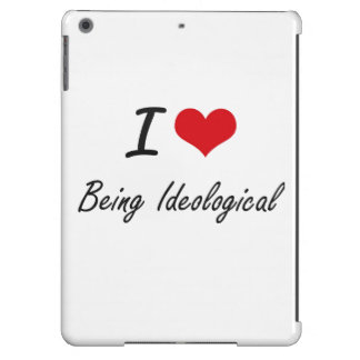 I Love Being Ideological Artistic Design iPad Air Cover