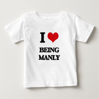 I Love Being Manly Baby T-Shirt