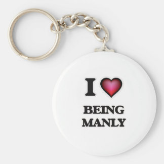 I Love Being Manly Keychain