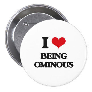 I Love Being Ominous Pinback Button