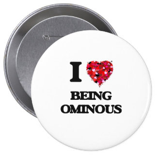 I Love Being Ominous 4 Inch Round Button