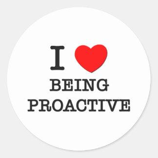 I Love Being Proactive Round Sticker