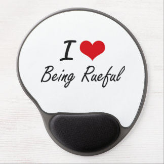 I Love Being Rueful Artistic Design Gel Mouse Pad