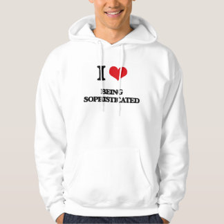 I love Being Sophisticated Hooded Sweatshirts