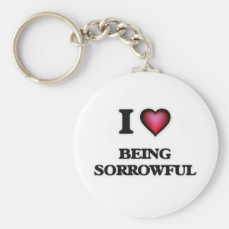 I love Being Sorrowful Keychain