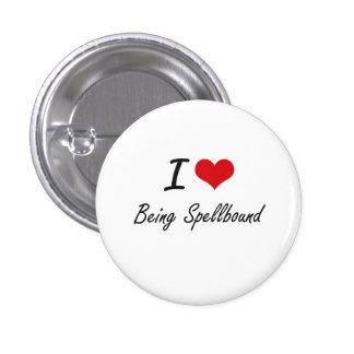 I love Being Spellbound Artistic Design 1 Inch Round Button