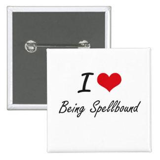 I love Being Spellbound Artistic Design 2 Inch Square Button