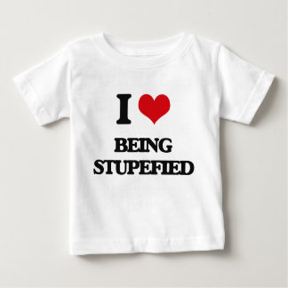 I love Being Stupefied Shirts