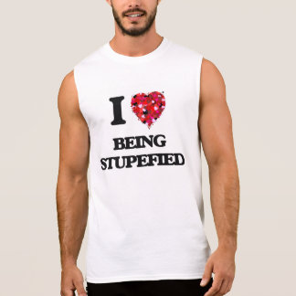 I love Being Stupefied Sleeveless Shirt