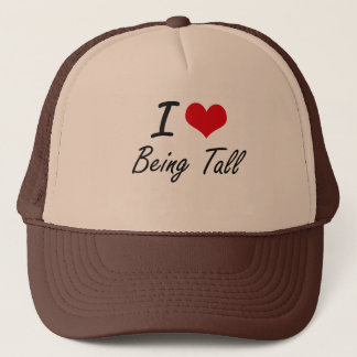 I love Being Tall Artistic Design Trucker Hat