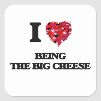 I love Being The Big Cheese Square Sticker