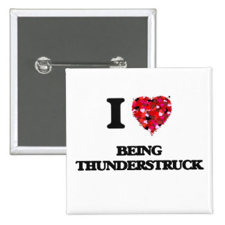 I love Being Thunderstruck 2 Inch Square Button