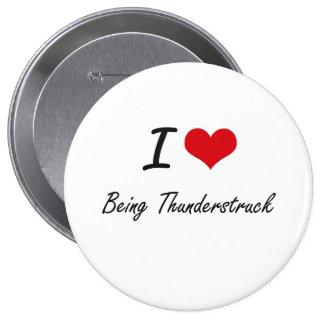 I love Being Thunderstruck Artistic Design 4 Inch Round Button