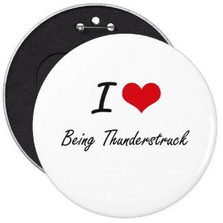 I love Being Thunderstruck Artistic Design 6 Inch Round Button