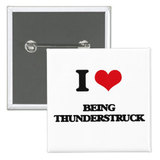 I love Being Thunderstruck Pin