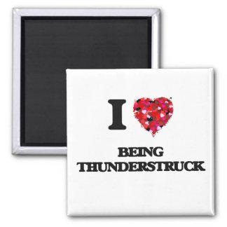 I love Being Thunderstruck Square Magnet