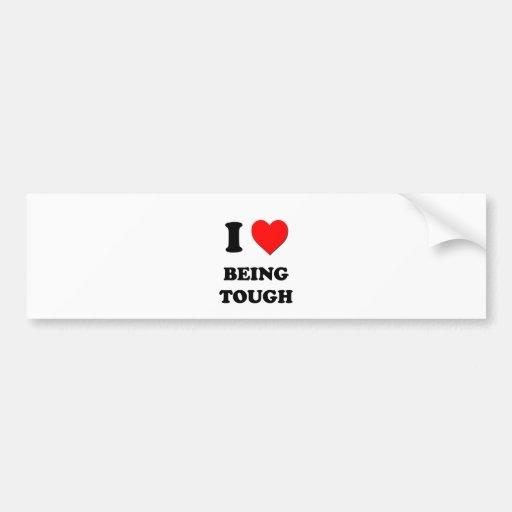 I love Being Tough Bumper Sticker